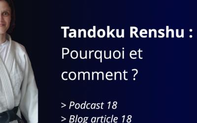 Tandoku Renshu : pourquoi et comment (Ep18)